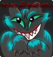 WE'RE ALL MAD HERE by Angiebutt