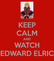 Keep Calm and Watch Edward Elric by Londonexpofan