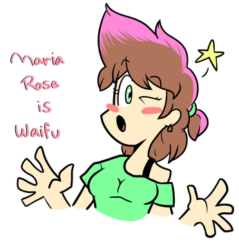 Maria Rose is Waifu by BefishProductions