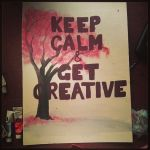 Keep calm and get creative by eyeslikecyanide95