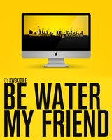 Be Water My Friend by Kwokidile