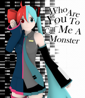 Who Are You To Call Me A Monster by V--R