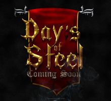 Day's of Steel -COMING SOON- by Xiox231