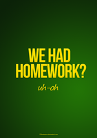 We Had Homework? by L33mSimPson
