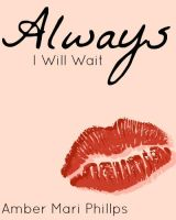 Always I Will Wait by amber-phillps
