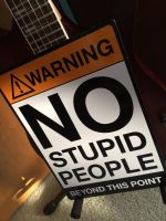 No stupid people beyond this point by greyrowan