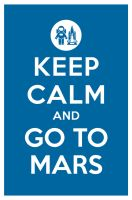 KEEP CALM AND GO TO MARS by manishmansinh