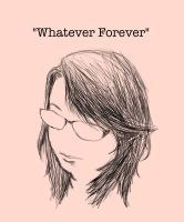 Whatever Forever by Hysterio0