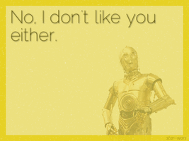C3PO - I don't like you either by AnaerShadowYnomaly