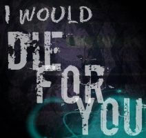 Die For You by Fallen-Angel-KL