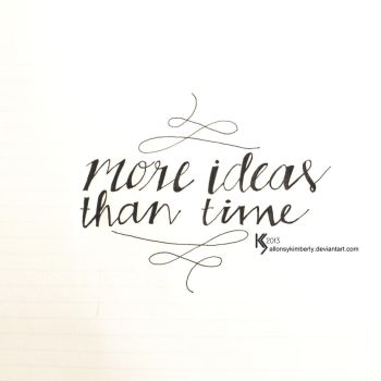 More Ideas Than Time... by allonsykimberly