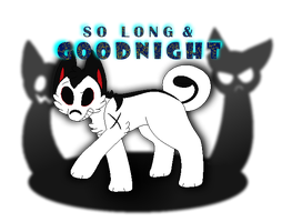 So Long and Good Night by Deadly-Meow