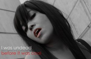 I was undead before it was cool by LunaMasterSuit