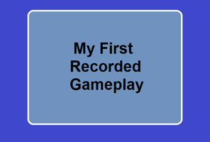 My First Recorded Gameplay :D by Dysartist