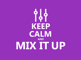 Keep Calm #059 - And Mix It Up by HundredMelanie