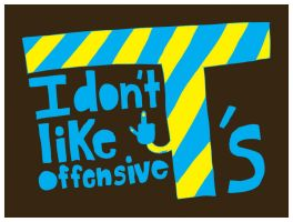 I don't like offensive T's by dugebag