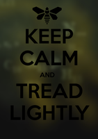 Keep Calm and Tread Lightly by Ulvkatt