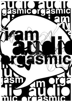 I Am Audio Orgasmic BW by kaerific