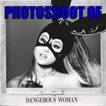 Photoshoot Dangerous Woman by MxHdLt