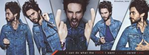 I Can Do What The Fuck I Want Quote Jared Leto V1 by lovelives4ever