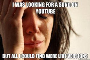 First world problems meme. Live music on Youtube. by LPawesome