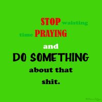 Stop Praying and Do Something by ElaineSelene