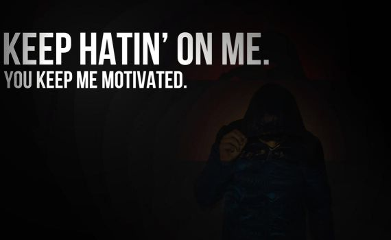 Keep hatin on me... by TheQuotes