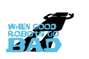 When Good Robots Go Bad by kidd