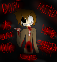 DON'T MIND US WE'RE JUST SPILLIN OUR GUTS by Grim-Virus