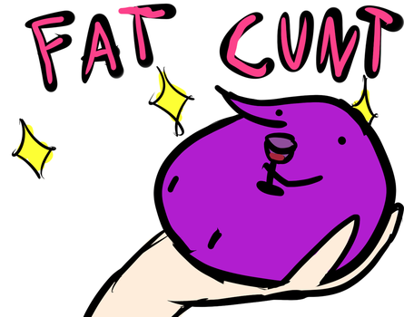 Fat Cunt by dyson0