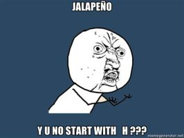 Y U NO: Jalapeno by lulzypop