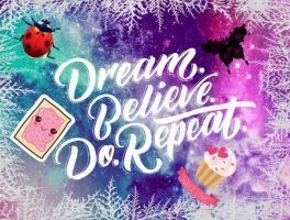 Dream. Believe. Do. Repeat by LadyGravity129