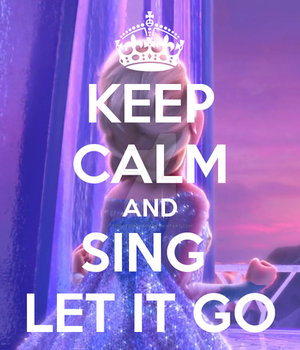 KEEP CALM and SING LET IT GO by ReikaTsukiharu