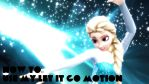 How to use my let it go motion by SophieNyan