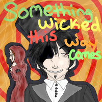 Something Wicked This WayComes by Best-Never-Knowing