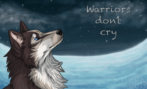 Warriors Don't Cry by ArcticHuskie