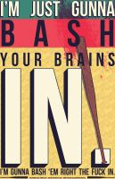 I'm Just Going to Bash Your Brains In by Brieana