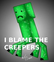 Creepers...Ugh!!! by toastysun125