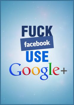 Fuck facebook use Google plus by bilenkuyboy