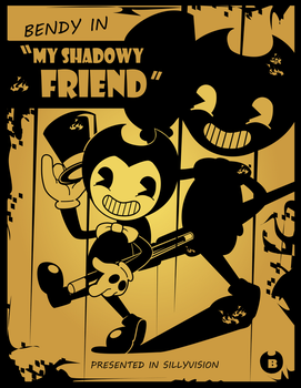 Bendy and the Ink Machine - My Shadowy Friend by sonicgirl313
