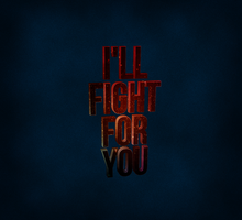 I'll Fight For You by electroqute-designs