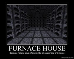 Minecraft Demotivational Poster: Furnace House by Quagmirefan1
