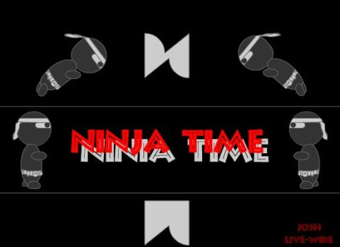 NINJA TIME by Live-Wire