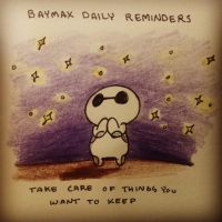 BAYMAX DAILY REMINDERS: Take care of what you keep by peore