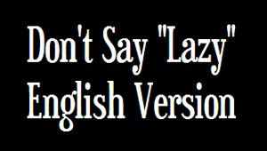"Don't Say ""Lazy"" ENGLISH by SonicRocksMySocks"