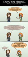 A Funny Thing Happened... by Cera-Tay