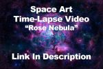 Time Lapse Video - Rose Nebula by cosmicspark
