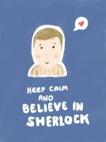 Watson - Keep Calm and Believe in Sherlock Poster by DaleksinWonderland