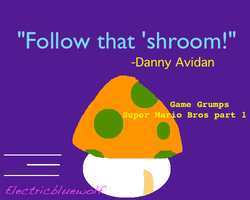 Game Grumps Meme: Follow That 'Shroom! by SpellboundFox