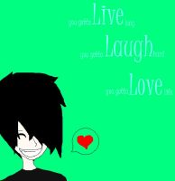 live laugh love by Drew-Danger